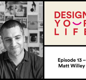 Design Your Life podcast Episode 013 with Matt Willey