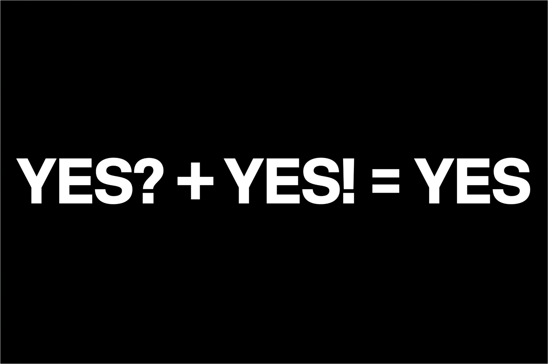 Yes? + Yes! = Yes