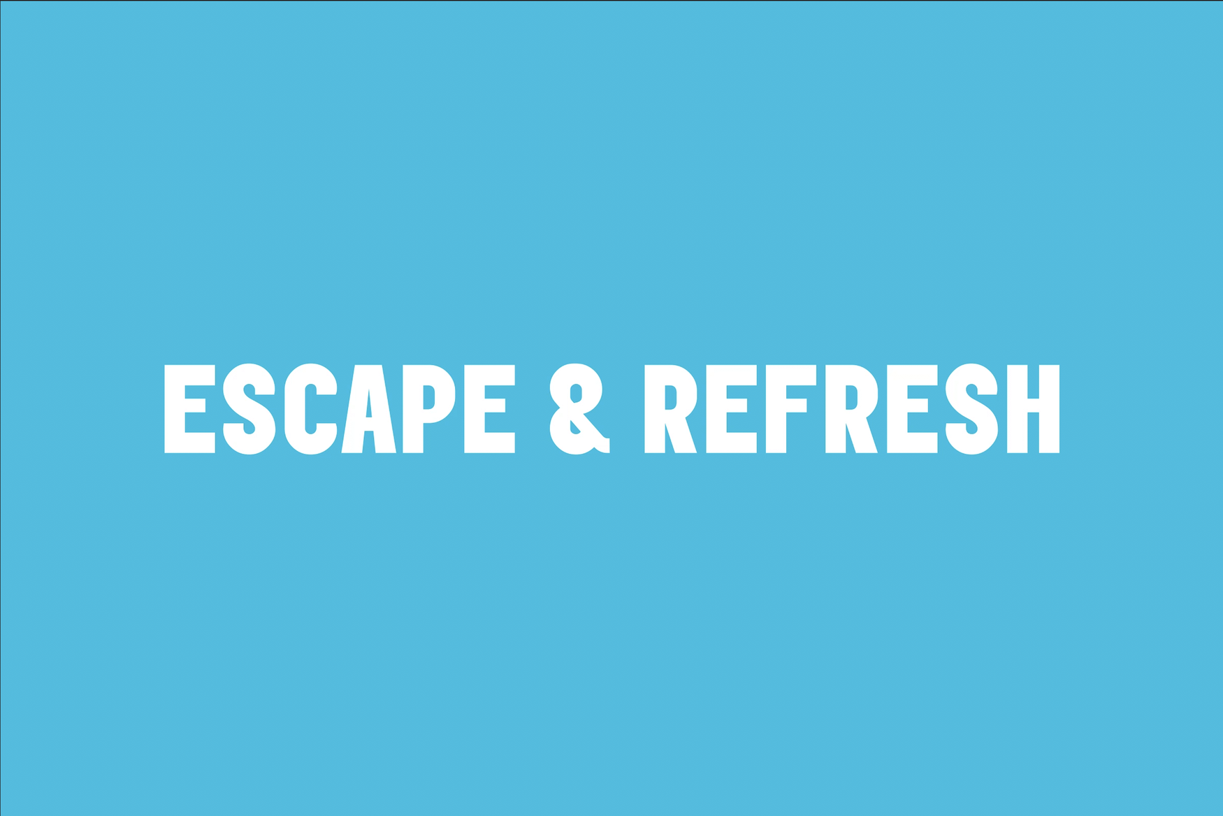 Escape & Refresh