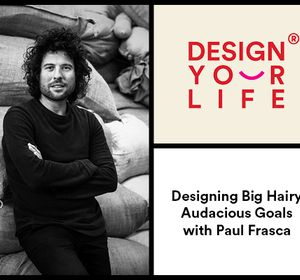 E028 Designing Big Hairy Audacious Goals with Paul Frasca
